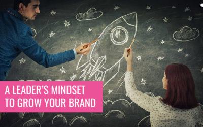 3 Leadership Mindsets that Fuel Brand Development