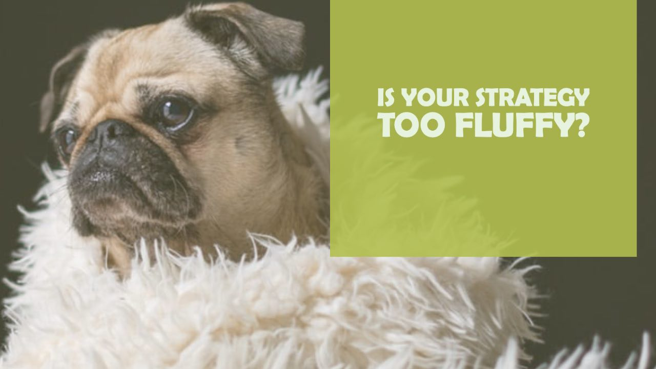 Is Your Marketing Strategy Just Fluff?