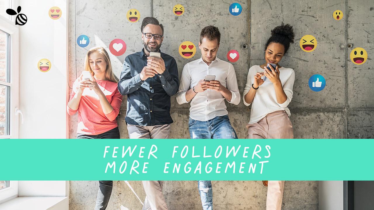 Fewer Followers, More Engagement