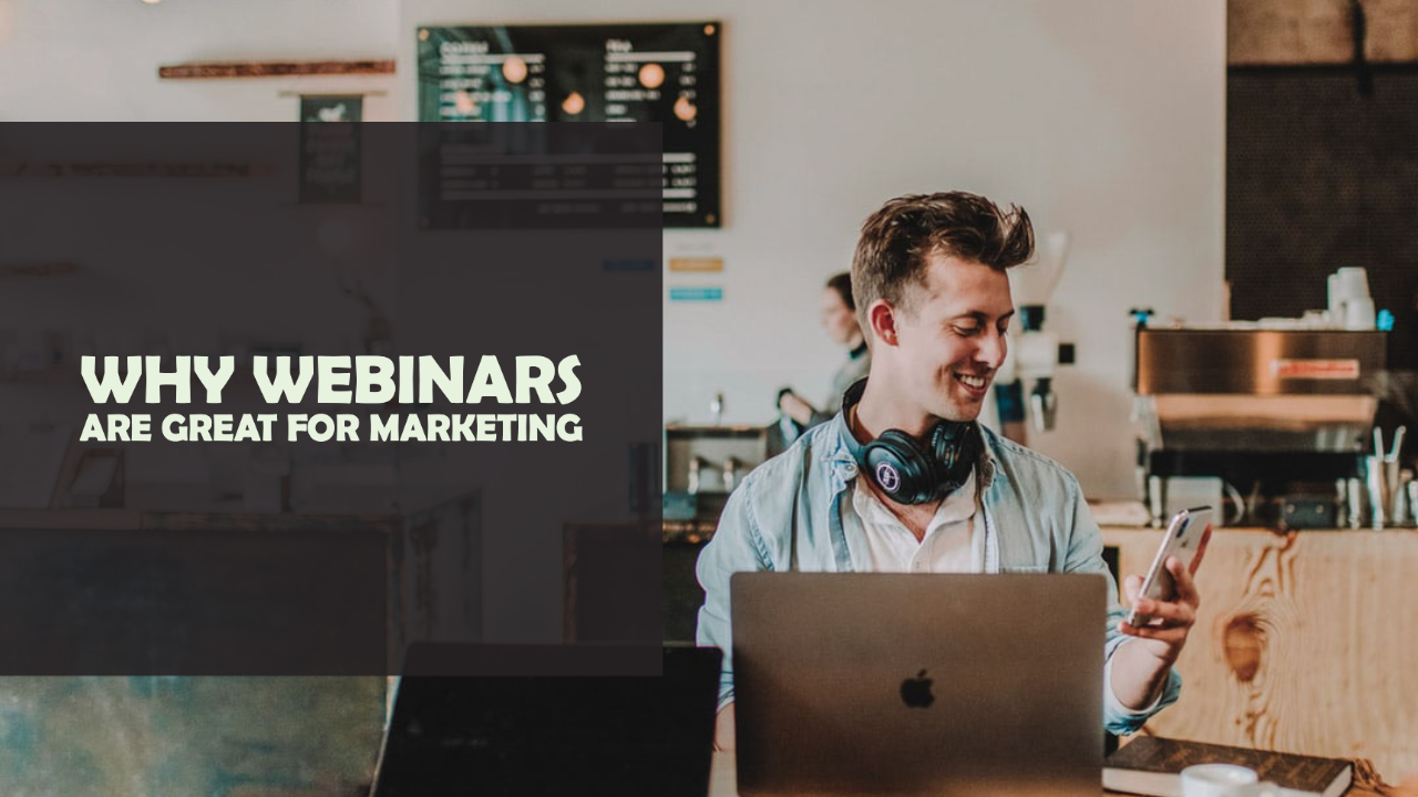 Why Webinars Are Great For Marketing