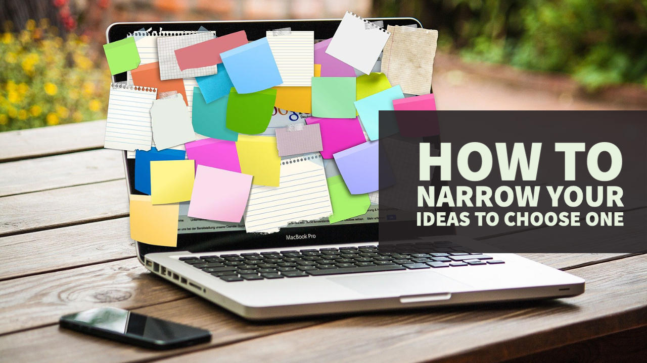 How to Narrow Your Ideas to Choose One